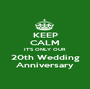 KEEP CALM IT'S ONLY OUR 20th Wedding Anniversary - Personalised Poster A1 size