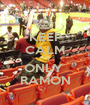 KEEP CALM IT'S ONLY  RAMON - Personalised Poster A1 size