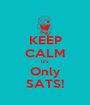 KEEP CALM It's Only SATS! - Personalised Poster A1 size
