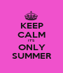 KEEP CALM IT'S ONLY SUMMER - Personalised Poster A1 size