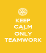KEEP CALM IT'S ONLY  TEAMWORK  - Personalised Poster A1 size