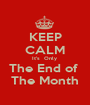 KEEP CALM It's  Only  The End of  The Month - Personalised Poster A1 size