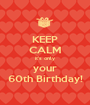 KEEP CALM it's only your 60th Birthday! - Personalised Poster A1 size