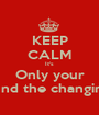 KEEP CALM It's Only your Kit around the changing room - Personalised Poster A1 size