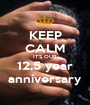 KEEP CALM IT'S OUR 12,5 year anniversary - Personalised Poster A1 size