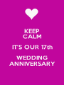 KEEP CALM IT'S OUR 17th WEDDING ANNIVERSARY - Personalised Poster A1 size