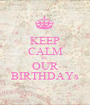 KEEP CALM it's  OUR BIRTHDAYs - Personalised Poster A1 size