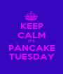 KEEP CALM IT'S PANCAKE TUESDAY - Personalised Poster A1 size