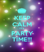 KEEP CALM IT'S PARTY TIME!!! - Personalised Poster A1 size