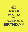 KEEP CALM IT'S PASHA'S BIRTHDAY - Personalised Poster A1 size