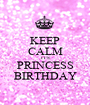 KEEP CALM IT'S PRINCESS BIRTHDAY - Personalised Poster A1 size