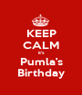 KEEP CALM it's Pumla's Birthday - Personalised Poster A1 size