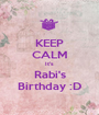 KEEP CALM It's Rabi's Birthday :D - Personalised Poster A1 size
