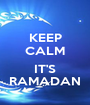 KEEP CALM  IT'S RAMADAN - Personalised Poster A1 size