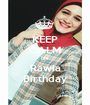 KEEP CALM It's Rawia Birthday - Personalised Poster A1 size