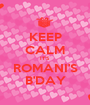 KEEP CALM IT'S ROMANI'S B'DAY - Personalised Poster A1 size