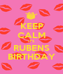 KEEP CALM IT'S RUBENS BIRTHDAY - Personalised Poster A1 size