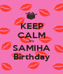 KEEP CALM it's SAMIHA Birthday - Personalised Poster A1 size