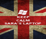 KEEP CALM IT'S SARA'S LAPTOP  - Personalised Poster A1 size
