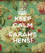 KEEP CALM It's SARAH'S HENS! - Personalised Poster A1 size