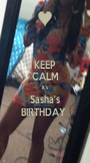 KEEP CALM It's  Sasha's BIRTHDAY  - Personalised Poster A1 size