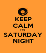 KEEP CALM IT'S SATURDAY NIGHT - Personalised Poster A1 size
