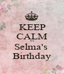 KEEP CALM It's  Selma's  Birthday - Personalised Poster A1 size