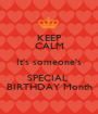 KEEP CALM It's someone's SPECIAL  BIRTHDAY Month - Personalised Poster A1 size