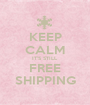 KEEP CALM IT'S STILL FREE SHIPPING - Personalised Poster A1 size