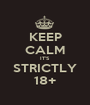KEEP CALM IT'S STRICTLY 18+ - Personalised Poster A1 size