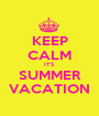 KEEP CALM IT'S SUMMER VACATION - Personalised Poster A1 size