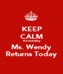 KEEP CALM It's Sunday Ms. Wendy Returns Today - Personalised Poster A1 size