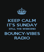 KEEP CALM IT'S SUNDAY STILL THE WEEKEND BOUNCY-VIBES RADIO - Personalised Poster A1 size