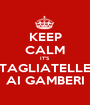 KEEP CALM IT'S TAGLIATELLE AI GAMBERI - Personalised Poster A1 size