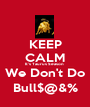 KEEP CALM It's Taurus Season  We Don't Do Bull$@&% - Personalised Poster A1 size