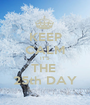 KEEP CALM IT'S THE  25th DAY - Personalised Poster A1 size