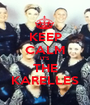 KEEP CALM IT'S THE KARELLES - Personalised Poster A1 size