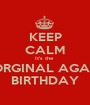 KEEP CALM It's the  ORGINAL AGA's BIRTHDAY - Personalised Poster A1 size