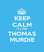KEEP CALM IT'S THE THOMAS MURDIE - Personalised Poster A1 size