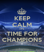 KEEP CALM IT'S TIME FOR CHAMPIONS - Personalised Poster A1 size