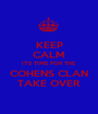 KEEP CALM IT'S TIME FOR THE  COHENS CLAN TAKE OVER - Personalised Poster A1 size