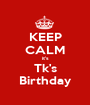 KEEP CALM it's Tk's Birthday - Personalised Poster A1 size