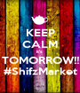 KEEP CALM it's  TOMORROW!! #ShifzMarket - Personalised Poster A1 size