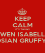 KEEP CALM IT'S TWINS GWEN ISABELLA & OSIAN GRUFFYDD - Personalised Poster A1 size
