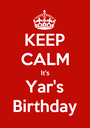 KEEP CALM It's Yar's Birthday - Personalised Poster A1 size