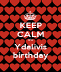 KEEP CALM it's Ydalivis birthday - Personalised Poster A1 size