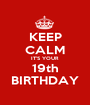 KEEP CALM IT'S YOUR  19th BIRTHDAY - Personalised Poster A1 size
