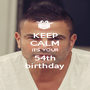 KEEP CALM iT'S YOUR 54th birthday - Personalised Poster A1 size