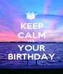 KEEP CALM IT'S YOUR BIRTHDAY - Personalised Poster A1 size