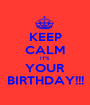 KEEP CALM IT'S YOUR BIRTHDAY!!! - Personalised Poster A1 size